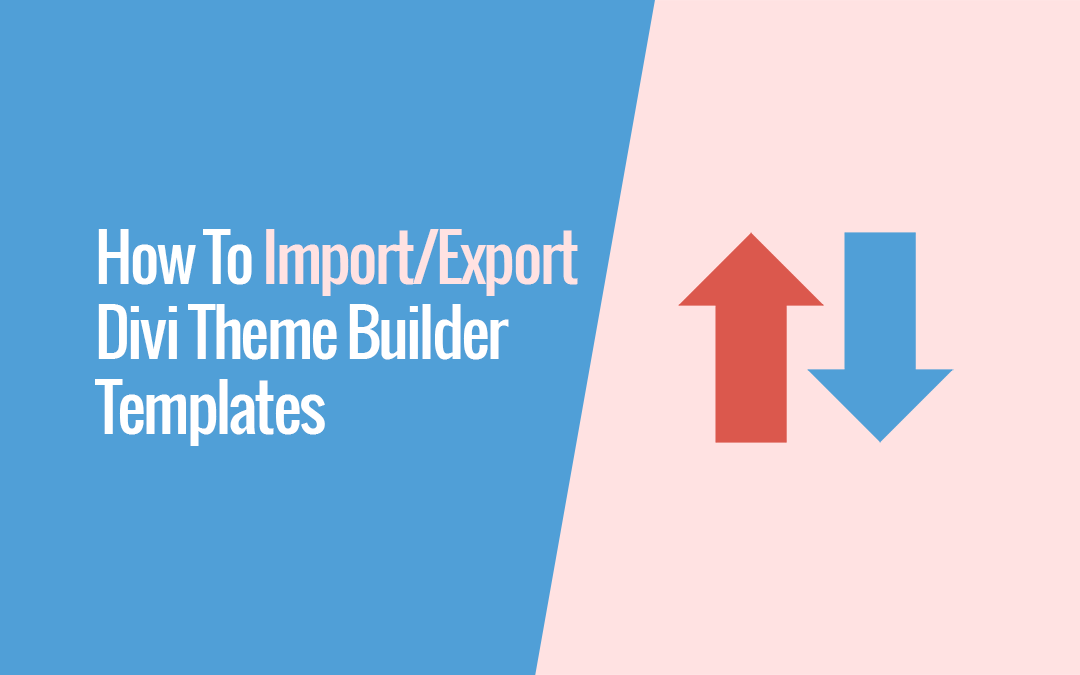 How To Export and Import Divi Theme Builder Templates